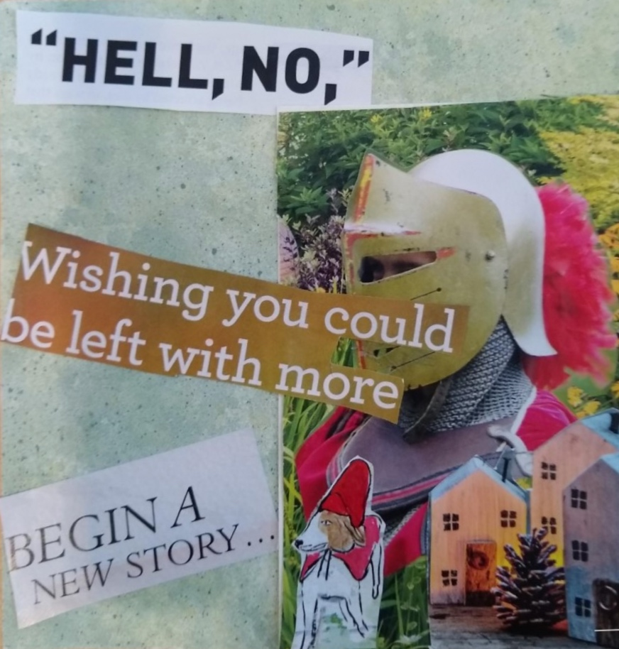 "A collage with a helmet-glad subject and the clippings, ""hell, no,"" ""wishing you could be left with more,"" and ""begin a new story."""